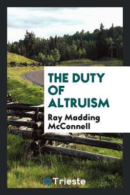 The Duty of Altruism by Ray Madding McConnell image