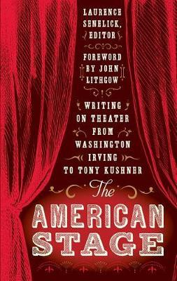The American Stage: Writing on Theater from Washington Irving to Tony Kushner (Loa #203) image