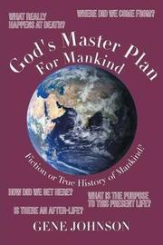 God's Master Plan for Mankind by Gene Johnson