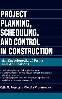 Project Planning, Scheduling, and Control in Construction by Calin M. Popescu