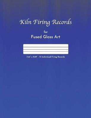 Kiln Firing Records for Fused Glass Art by Chelsea Hartley