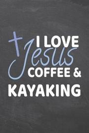 I Love Jesus Coffee & Kayaking by Kayaking Notebooks