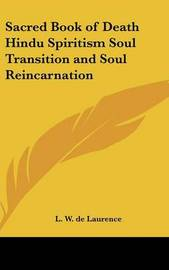 Sacred Book of Death Hindu Spiritism Soul Transition and Soul Reincarnation by L.W.De Laurence image