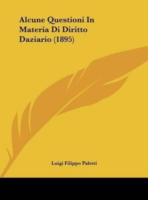 Alcune Questioni in Materia Di Diritto Daziario (1895) by Luigi Filippo Paletti image