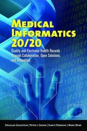 Medical Informatics 20/20 : Quality And Electronic Health Records Through Collaboration, Open Solutions, And Innovation by Douglas Goldstein