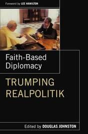 Faith-Based Diplomacy by Douglas Johnston