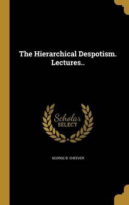 The Hierarchical Despotism. Lectures.. by George B Cheever