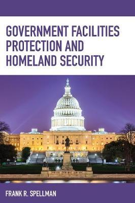 Government Facilities Protection and Homeland Security by Frank R Spellman image