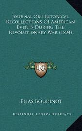 Journal or Historical Recollections of American Events During the Revolutionary War (1894) by Elias Boudinot