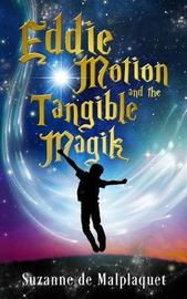 Eddie Motion and the Tangible Magik by Suzanne de Malplaquet