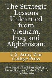 The Strategic Lessons Unlearned from Vietnam, Iraq, and Afghanistan by Chris Mason