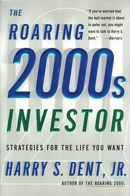 The Roaring 2000s Investor: Strategies for the Life You Want by Harry S Dent image