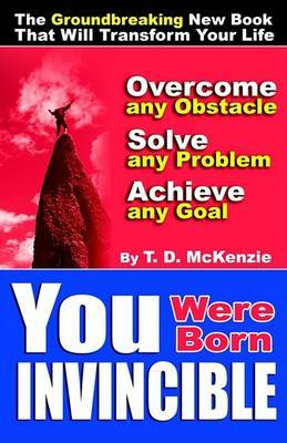 You Were Born Invincible by T, D McKenzie image