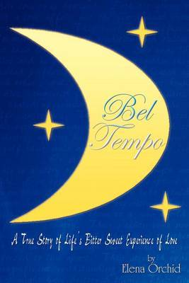 Bel Tempo: A True Story of Life's Bitter Sweet Experience of Love by Elena Orchid image
