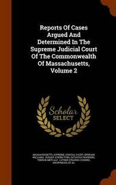 Reports of Cases Argued and Determined in the Supreme Judicial Court of the Commonwealth of Massachusetts, Volume 2 by Ephraim Williams