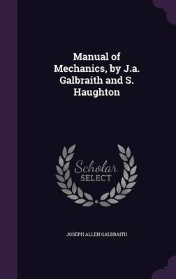 Manual of Mechanics, by J.A. Galbraith and S. Haughton by Joseph Allen Galbraith