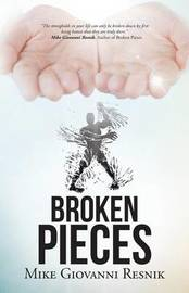 Broken Pieces by Mike Giovanni Resnik