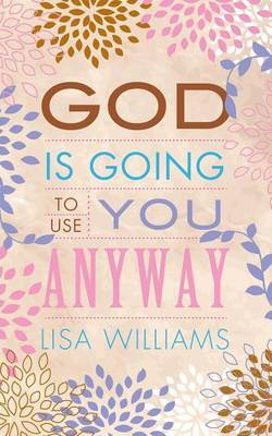 God Is Going to Use You Anyway by Lisa Williams