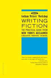 Gotham Writers' Workshop Writing Fiction by Gotham Writers' Workshop