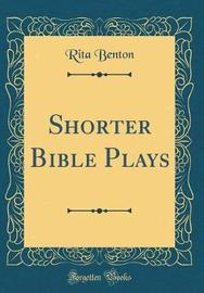 Shorter Bible Plays (Classic Reprint) by Rita Benton image