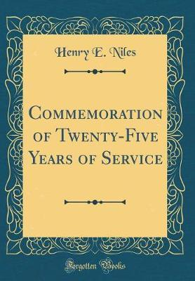 Commemoration of Twenty-Five Years of Service (Classic Reprint) by Henry E Niles
