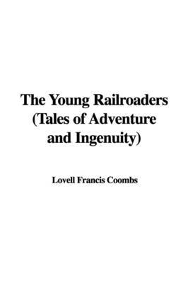 The Young Railroaders (Tales of Adventure and Ingenuity) by Lovell Francis Coombs image