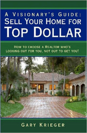 A Visionary's Guide: Sell Your Home for Top Dollar by Gary, Krieger