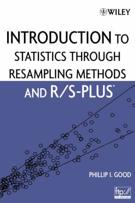 Introduction to Statistics Through Resampling Methods and R/S-PLUS by Phillip I. Good