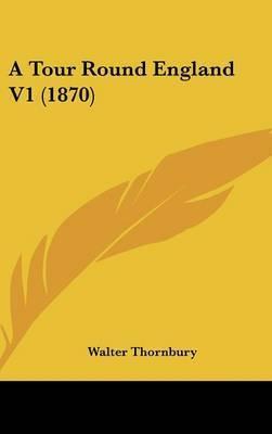 A Tour Round England V1 (1870) by Walter Thornbury