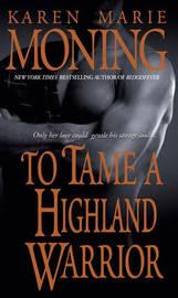 To Tame a Highland Warrior (Highlander #2) by Karen Marie Moning