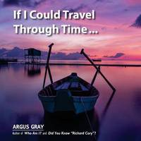 If I Could Travel Through Time by Argus Gray