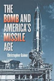 The Bomb and America's Missile Age by Christopher Gainor