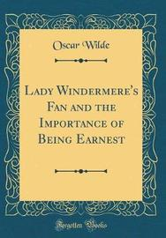 Lady Windermere's Fan and the Importance of Being Earnest (Classic Reprint) by Oscar Wilde image