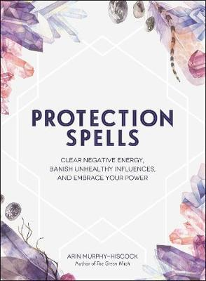 Protection Spells by Arin Murphy Hiscock