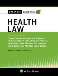 Casenote Legal Briefs for Health Law keyed to Furrow, Greaney, Johnson, Jost, and Schwartz by Casenote Legal Briefs