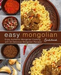 Easy Mongolian Cookbook by Booksumo Press