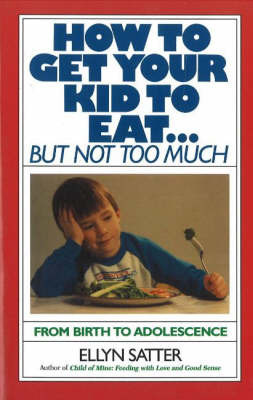 How to Get Your Kid to Eat by Ellyn Satter image