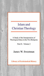 Islam and Christian Theology by James Windrow Sweetman