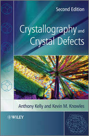 Crystallography and Crystal Defects by Anthony A. Kelly