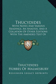 Thucydides: With Notes and Various Readings, an Analysis, and a Collation of Other Editions with the Amended Text of Bekker (1830) by . Thucydides