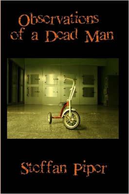 Observations of a Dead Man by Steffan Piper