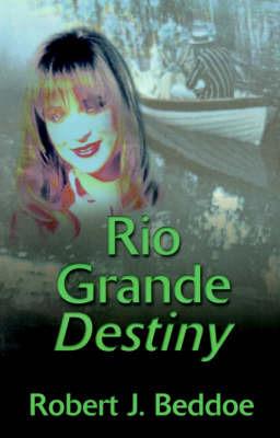 Rio Grande Destiny by Robert J. Beddoe