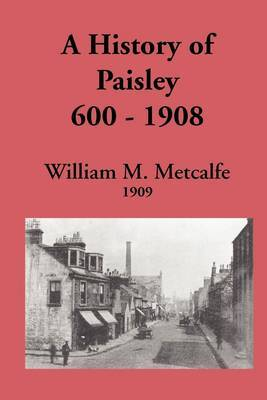 A History of Paisley 600-1908 by William M. Metcalfe image