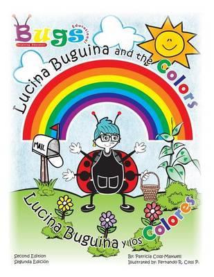 Lucina Buguina and the Colors/Lucina Buguina y Los Colores.: Second Edition/Seguna Edicion by Patricia Coss-Maxwell