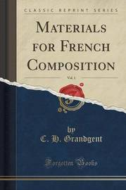 Materials for French Composition, Vol. 1 (Classic Reprint) by C.H. Grandgent