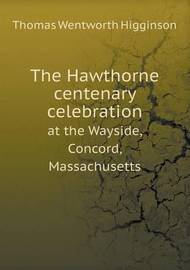 The Hawthorne Centenary Celebration at the Wayside, Concord, Massachusetts by Thomas Wentworth Higginson