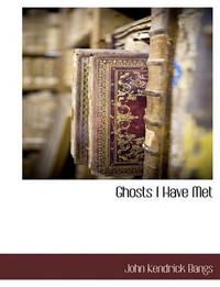 Ghosts I Have Met by John Kendrick Bangs