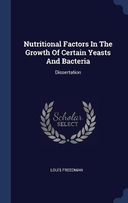 Nutritional Factors in the Growth of Certain Yeasts and Bacteria by Louis Freedman