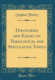 Discourses and Essays on Theological and Speculative Topics (Classic Reprint) by Stephen Farley image