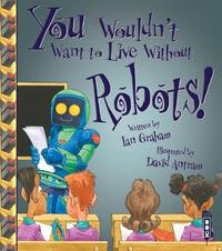 You Wouldn't Want To Live Without Robots! by Ian Graham image